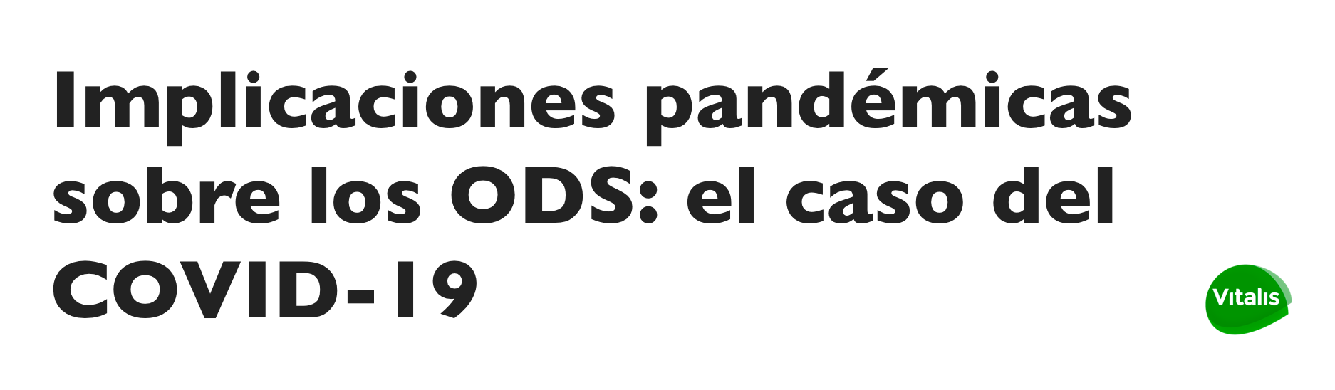 Implicaciones pandémicas sobre los ODS: el caso del Covid19